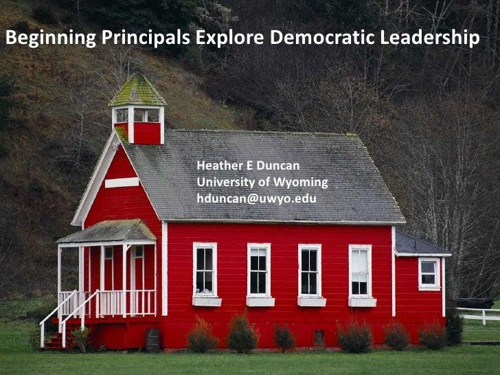 Beginning Principals Explore Democratic Leadership<br />Beginning Principals Explore Democratic Leadership<br />Heather E ...