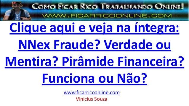Clique aqui e veja na íntegra: NNex Fraude? Verdade ou Mentira? Pirâmide Financeira? Funciona ou Não? www.ficarricoonline....