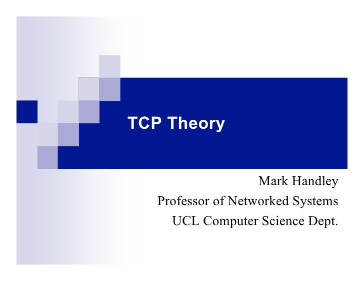 TCP Theory                    Mark Handley   Professor of Networked Systems     UCL Computer Science Dept.