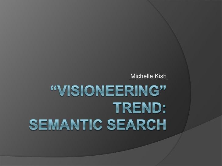 """Visioneering"" Trend:Semantic Search<br />Michelle Kish<br />"