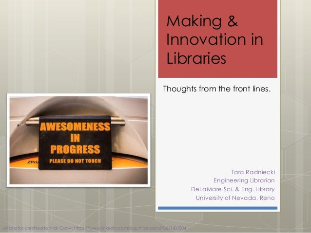 Making &  Innovation in  Libraries  Thoughts from the front lines.  Tara Radniecki  Engineering Librarian  DeLaMare Sci. &...