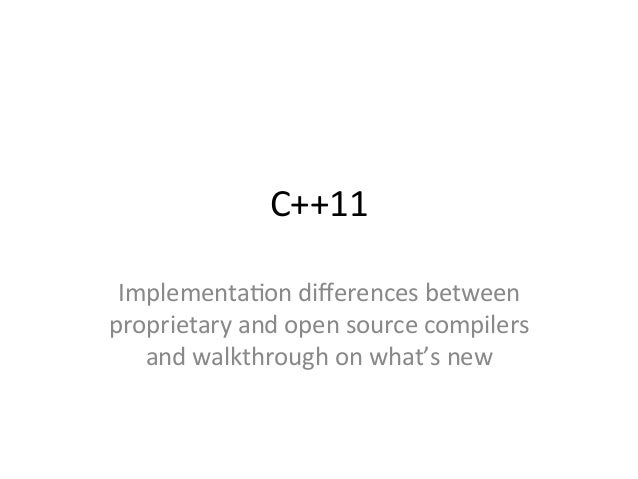 C++11	    Implementa-on	   differences	   between	    proprietary	   and	   open	   source	   compilers	    and	   walkthro...
