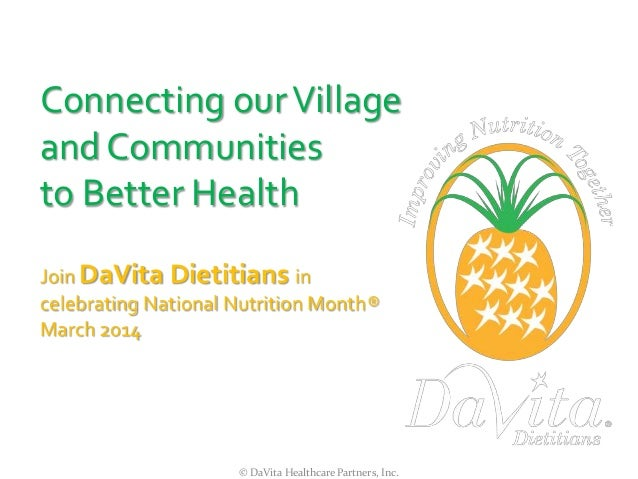 Connecting our Village and Communities to Better Health Join DaVita Dietitians in celebrating National Nutrition Month® Ma...