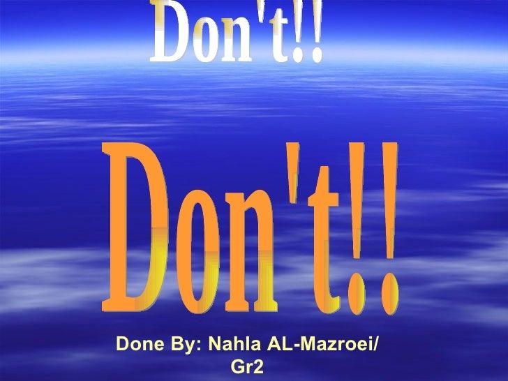 Don't!! Don't!! Done By: Nahla AL-Mazroei/ Gr2