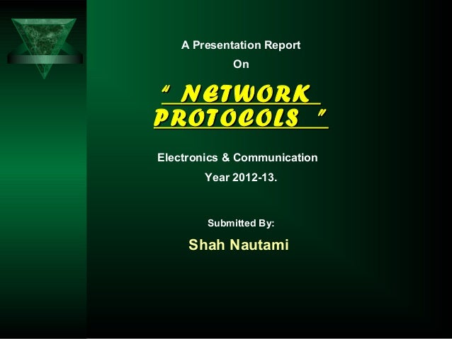 """A Presentation Report On """""""" NETWORKNETWORK PROTOCOLS """"PROTOCOLS """" Electronics & Communication Year 2012-13. Submitted By: ..."""