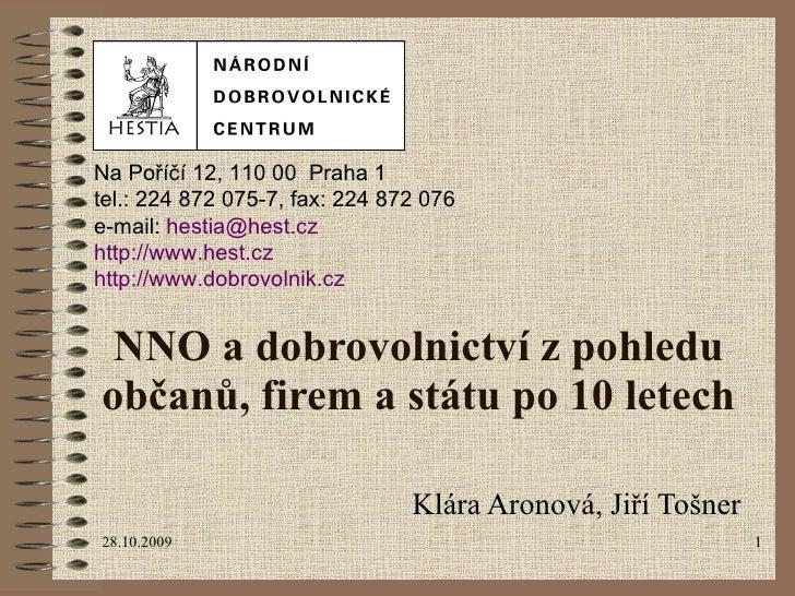 NNO a dobrovolnictví zpohledu občanů, firem a státu po 10 letech Klára Aronová, Jiří Tošner Na P oříčí  12,  110 00  Prah...