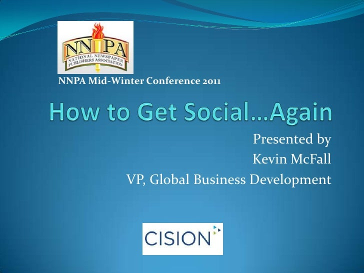 How to Get Social…Again<br />Presented by<br />Kevin McFall<br />VP, Global Business Development <br />NNPA Mid-Winter Con...
