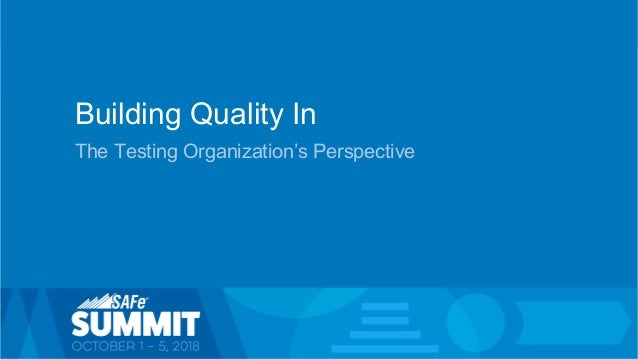 1© Scaled Agile, Inc. Building Quality In The Testing Organization's Perspective