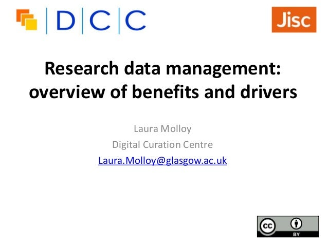 Research data management: overview of benefits and drivers Laura Molloy Digital Curation Centre Laura.Molloy@glasgow.ac.uk
