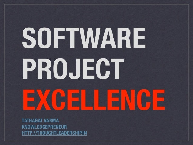 SOFTWARE PROJECT EXCELLENCETATHAGAT VARMA KNOWLEDGEPRENEUR HTTP://THOUGHTLEADERSHIP.IN