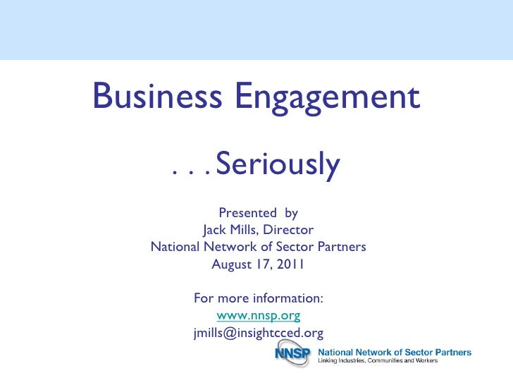 Business Engagement      . . .   Seriously               Presented by            Jack Mills, Director   National Network o...