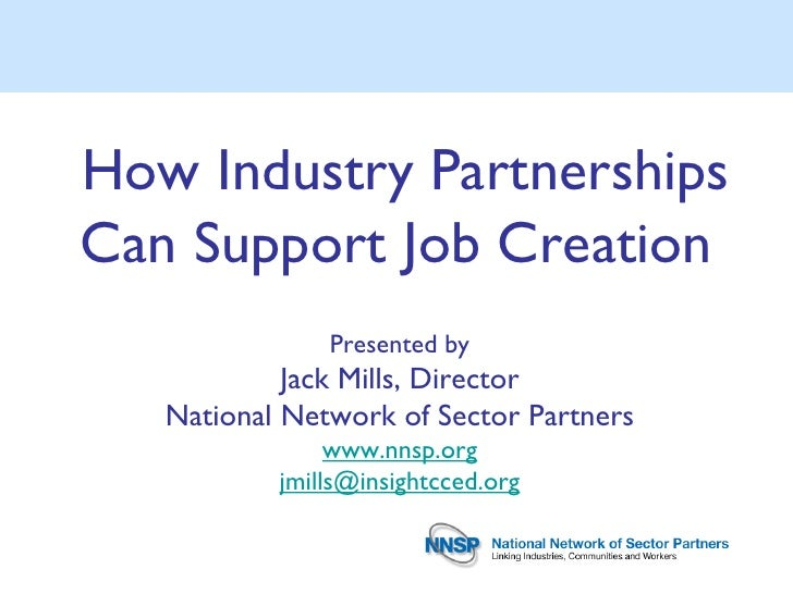 How Industry PartnershipsCan Support Job Creation               Presented by            Jack Mills, Director   National Ne...