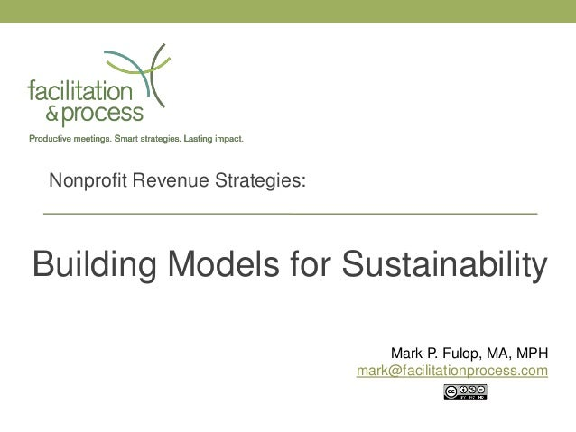 Nonprofit Revenue Strategies:Building Models for Sustainability                                     Mark P. Fulop, MA, MPH...
