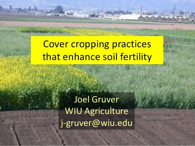 Cover cropping practices that enhance soil fertility  Joel Gruver WIU Agriculture j-gruver@wiu.edu