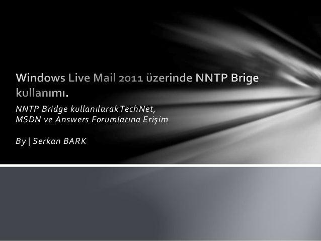 NNTP Bridge kullanılarak TechNet, MSDN ve Answers Forumlarına Erişim By | Serkan BARK