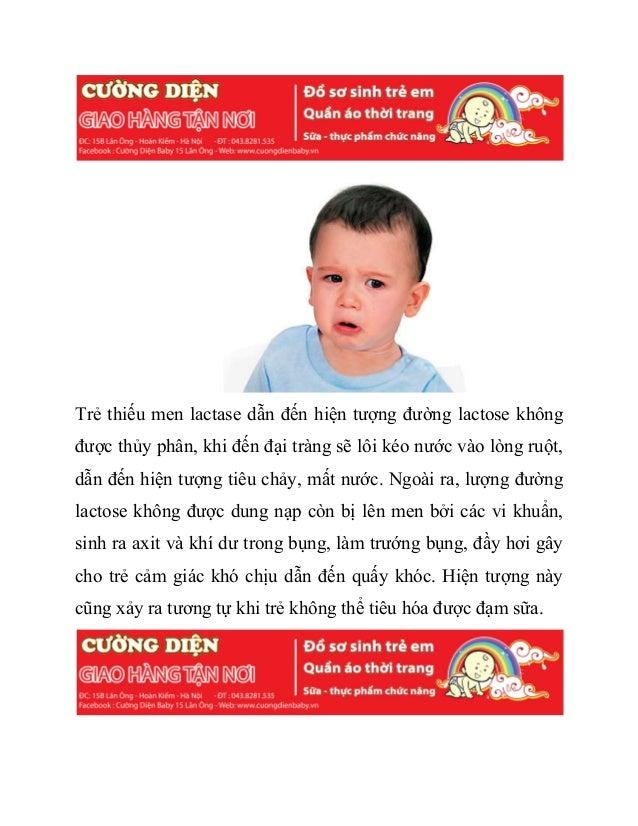 Trẻ thiếu men lactase dẫn đến hiện tượng đường lactose không được thủy phân, khi đến đại tràng sẽ lôi kéo nước vào lòng ru...