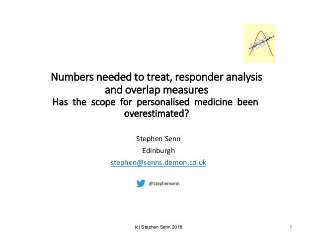 (c) Stephen Senn 2018 1 Numbers needed to treat, responder analysis and overlap measures Has the scope for personalised me...