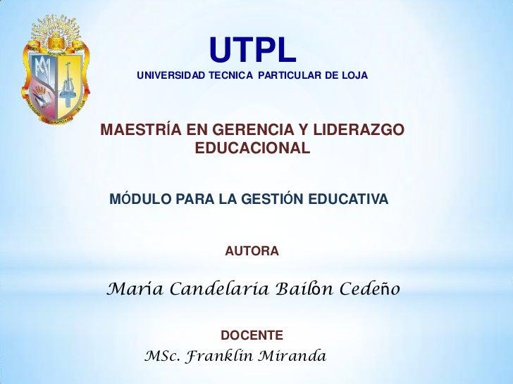 UTPL   UNIVERSIDAD TECNICA PARTICULAR DE LOJAMAESTRÍA EN GERENCIA Y LIDERAZGO          EDUCACIONALMÓDULO PARA LA GESTIÓN E...