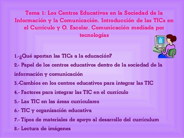 Tema 1: Los Centros Educativos en la Sociedad de la Información y la Comunicación. Introducción de las TICs en el Currícul...