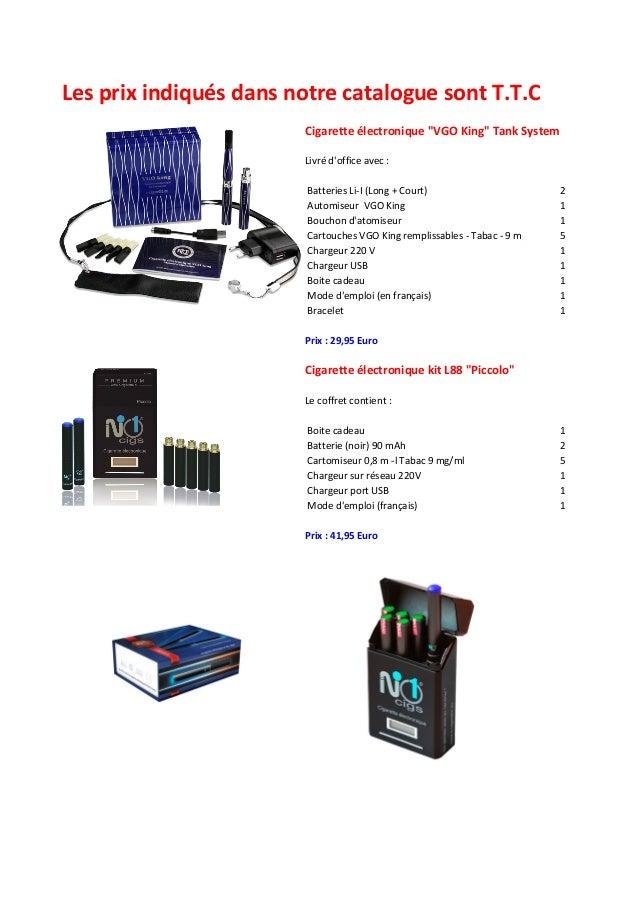 Les prix indiqués dans notre catalogue sont T.T.C                                   Cigarette électronique...