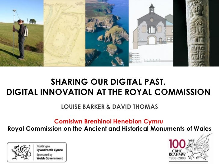 SHARING OUR DIGITAL PAST.DIGITAL INNOVATION AT THE ROYAL COMMISSION                 LOUISE BARKER & DAVID THOMAS          ...