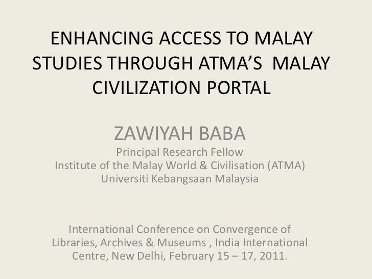 ENHANCING ACCESS TO MALAY STUDIES THROUGH ATMA'S  MALAY CIVILIZATION PORTAL<br />ZAWIYAH BABA<br />Principal Research Fell...