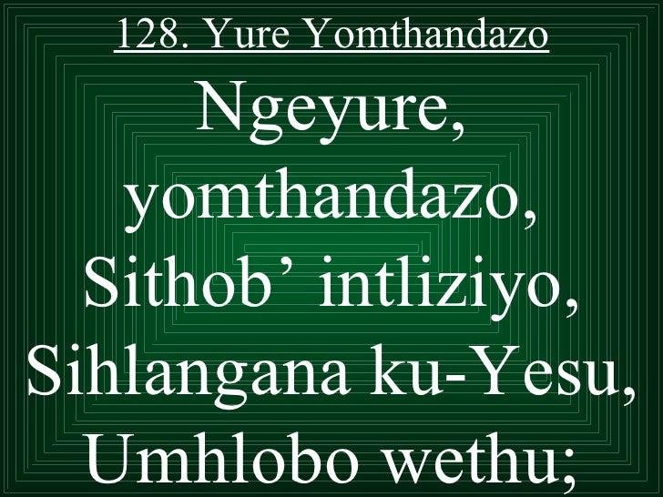 128. Yure Yomthandazo       Ngeyure,    yomthandazo,   Sithob' intliziyo, Sihlangana ku-Yesu,   Umhlobo wethu;