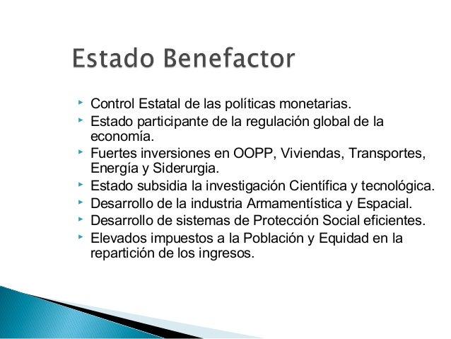  Control Estatal de las políticas monetarias.  Estado participante de la regulación global de la economía.  Fuertes inv...