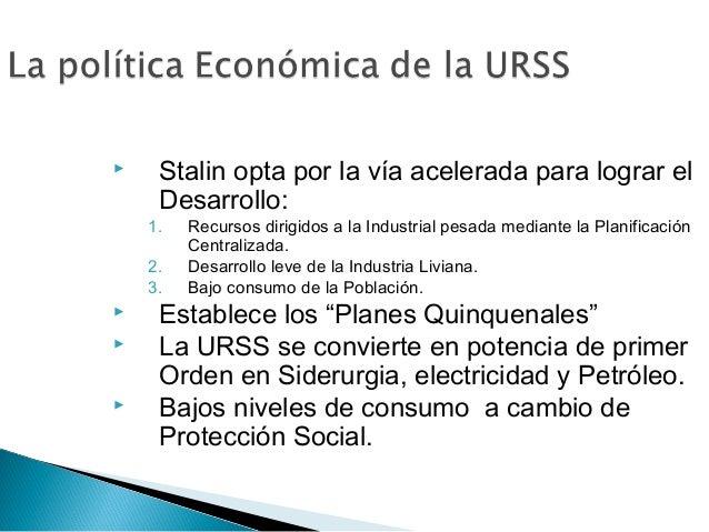  Stalin opta por la vía acelerada para lograr el Desarrollo: 1. Recursos dirigidos a la Industrial pesada mediante la Pla...