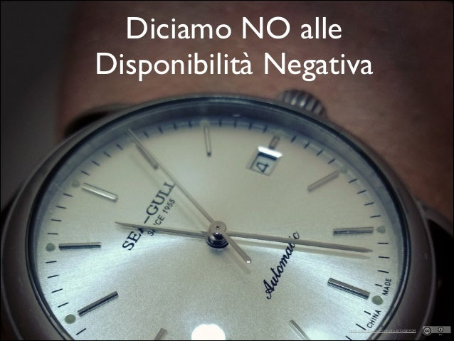 Disponibilità  Negativa… corretta? •  Se il collega ti interrompe ogni 40-50 minuti, tu cerchi la risposta su StackOverflo...
