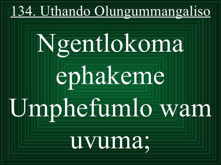 134. Uthando Olungummangaliso Ngentlokoma  ephakemeUmphefumlo wam    uvuma;