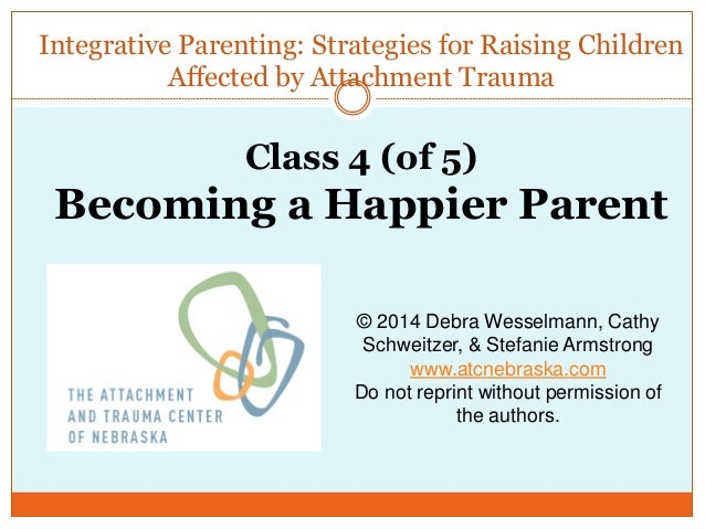 Integrative Parenting: Strategies for Raising Children Affected by Attachment Trauma © 2014 Debra Wesselmann, Cathy Schwei...