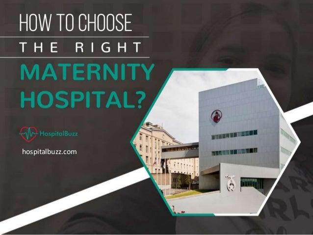 How to Choose the Right M aterni ty Hospital? hospitalbuzz.com
