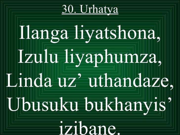 30. Urhatya Ilanga liyatshona, Izulu liyaphumza,Linda uz' uthandaze,Ubusuku bukhanyis'      izibane.