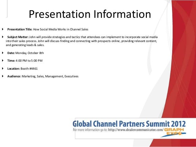 Presentation Information  Presentation Title: How Social Media Works in Channel Sales  Subject Matter: John will provide...