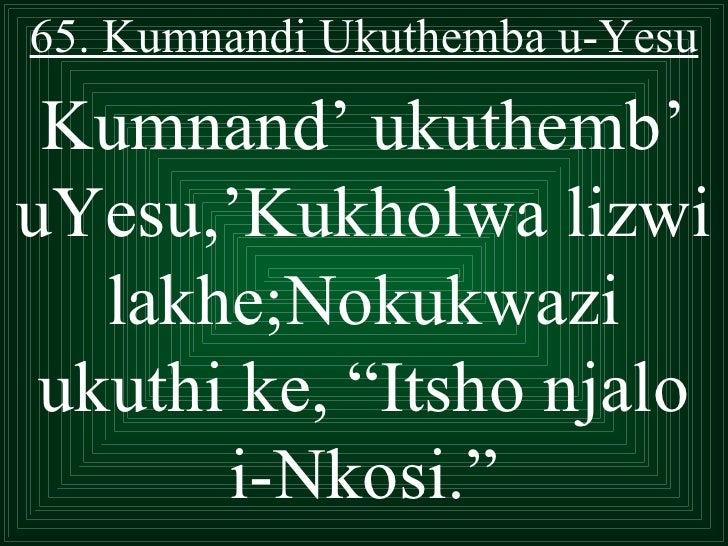 """65. Kumnandi Ukuthemba u-Yesu Kumnand' ukuthemb'uYesu,'Kukholwa lizwi   lakhe;Nokukwazi ukuthi ke, """"Itsho njalo       i-Nk..."""