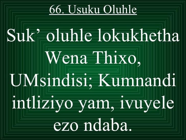 66. Usuku OluhleSuk' oluhle lokukhetha      Wena Thixo,UMsindisi; Kumnandi intliziyo yam, ivuyele        ezo ndaba.