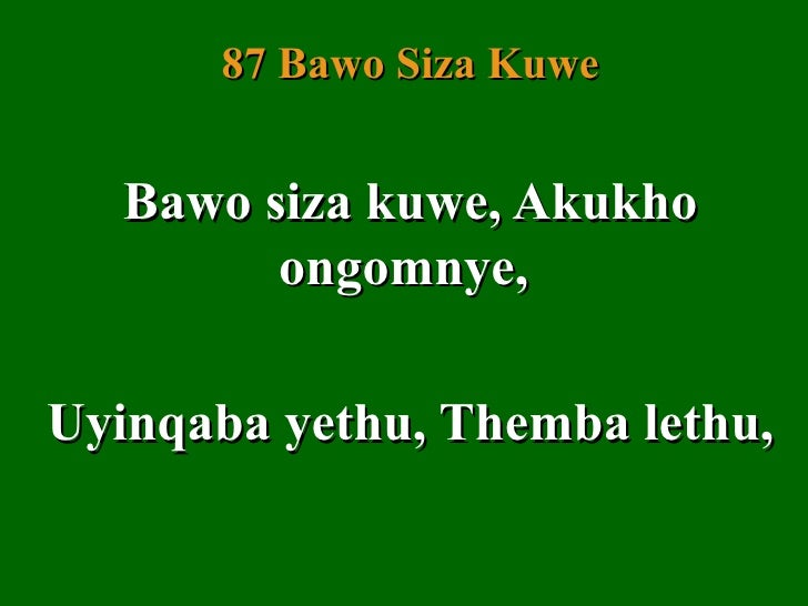 87 Bawo Siza Kuwe   Bawo siza kuwe, Akukho         ongomnye,Uyinqaba yethu, Themba lethu,