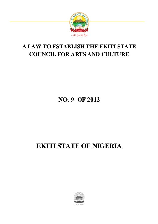 A LAW TO ESTABLISH THE EKITI STATE  COUNCIL FOR ARTS AND CULTURE          NO. 9 OF 2012    EKITI STATE OF NIGERIA