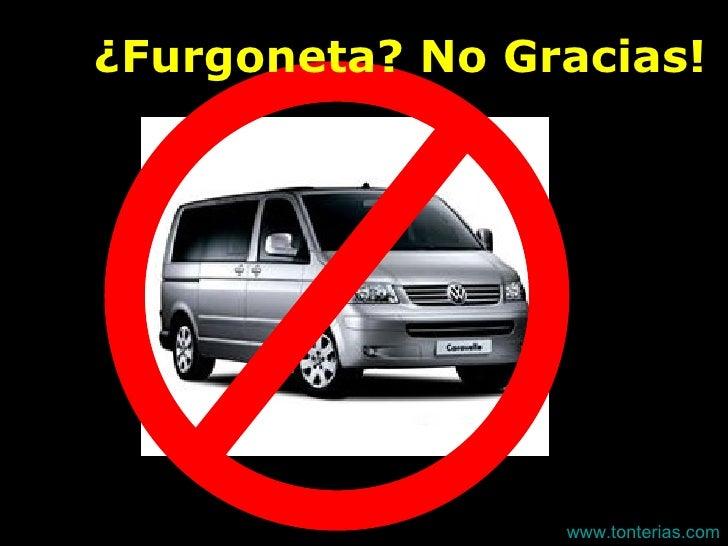 ¿Furgoneta? No Gracias! www.tonterias.com