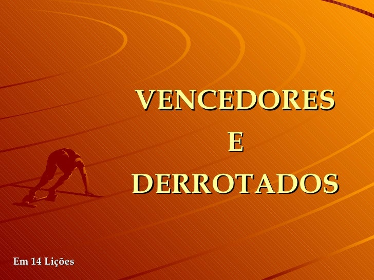 VENCEDORES E DERROTADOS Em 14 Lições