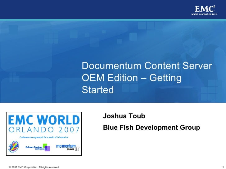 Documentum Content Server OEM Edition  –  Getting Started Joshua Toub Blue Fish Development Group