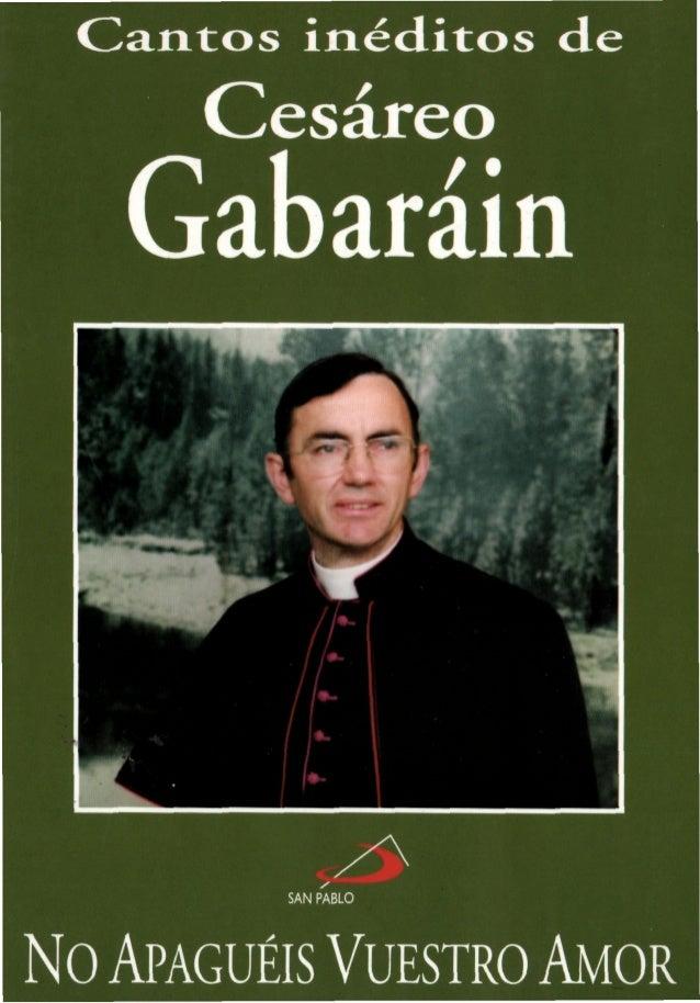 Cantos inéditos de    Cesáreo  Gab aráin          No APAGUÉIS VUESTRO AMOR