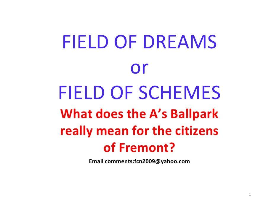 FIELDOFDREAMS         or FIELDOFSCHEMES WhatdoestheA'sBallpark reallymeanforthecitizens         ofFremont...
