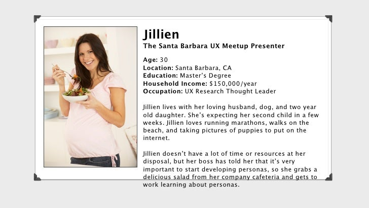 JillienThe Santa Barbara UX Meetup PresenterAge: 30Location: Santa Barbara, CAEducation: Master's DegreeHousehold Income: ...