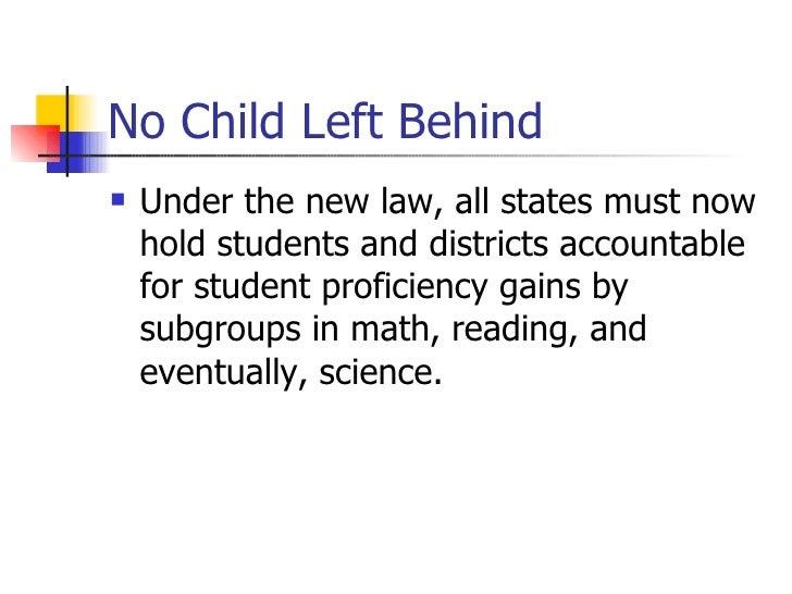 no child left behind campaign When passed in 2001, the no child left behind act represented the federal  government's most dramatic foray into the elementary and secondary public  school.