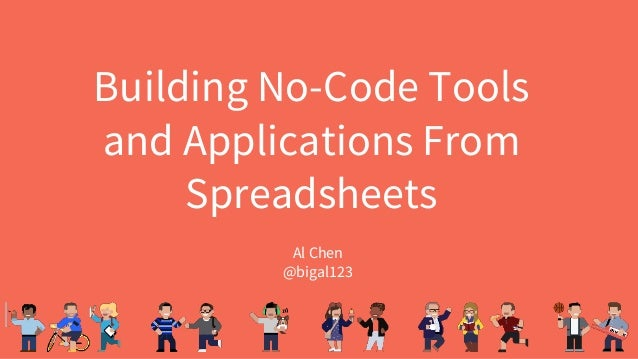 Building No-Code Tools and Applications From Spreadsheets Al Chen @bigal123