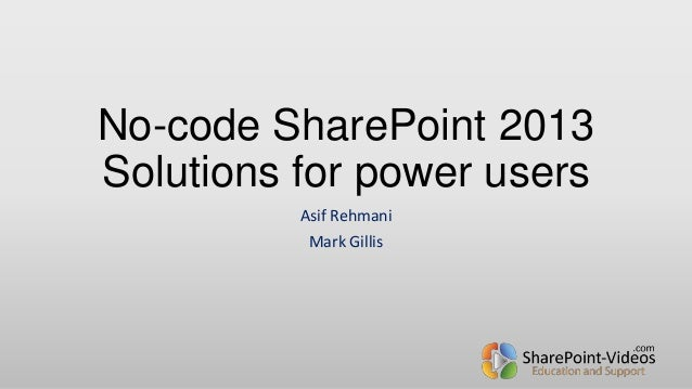 No-code SharePoint 2013 Solutions for power users Asif Rehmani Mark Gillis