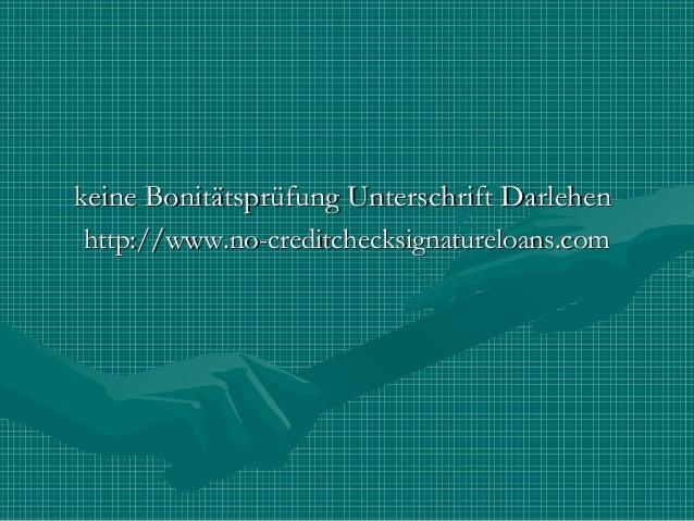 keine Bonitätsprüfung Unterschrift Darlehenkeine Bonitätsprüfung Unterschrift Darlehen http://www.no-creditchecksignaturel...