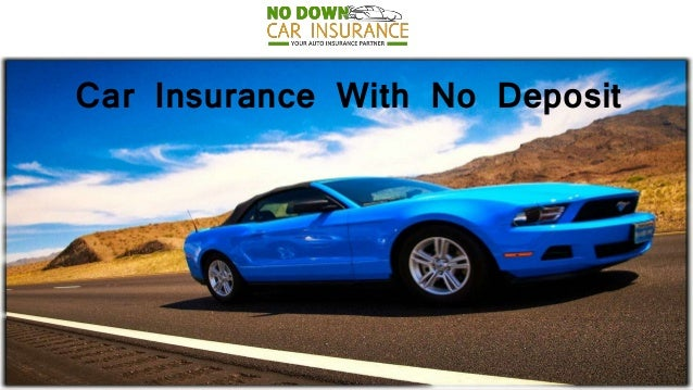 Acquire Car Insurance With No Deposit To Pay Through The Online Insur - No deposit car insurance